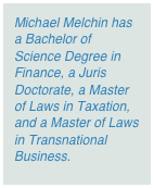 Michael Melchin has a Bachelor of Science Degree in Finance, a Juris Doctorate, a Master of Laws in Taxation, and a Master of Laws in Transnational Business.